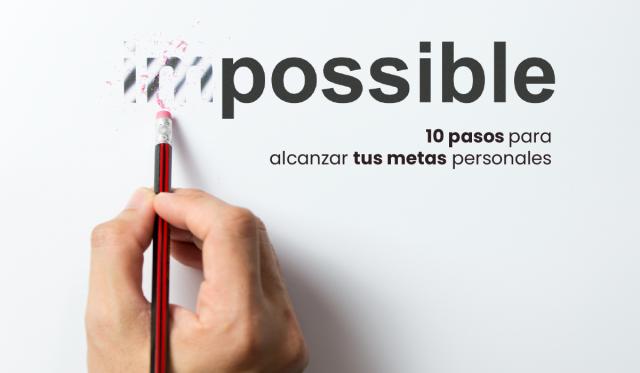 10 pasos para alcanzar tus metas personales - obejtivos - deseos - sueños