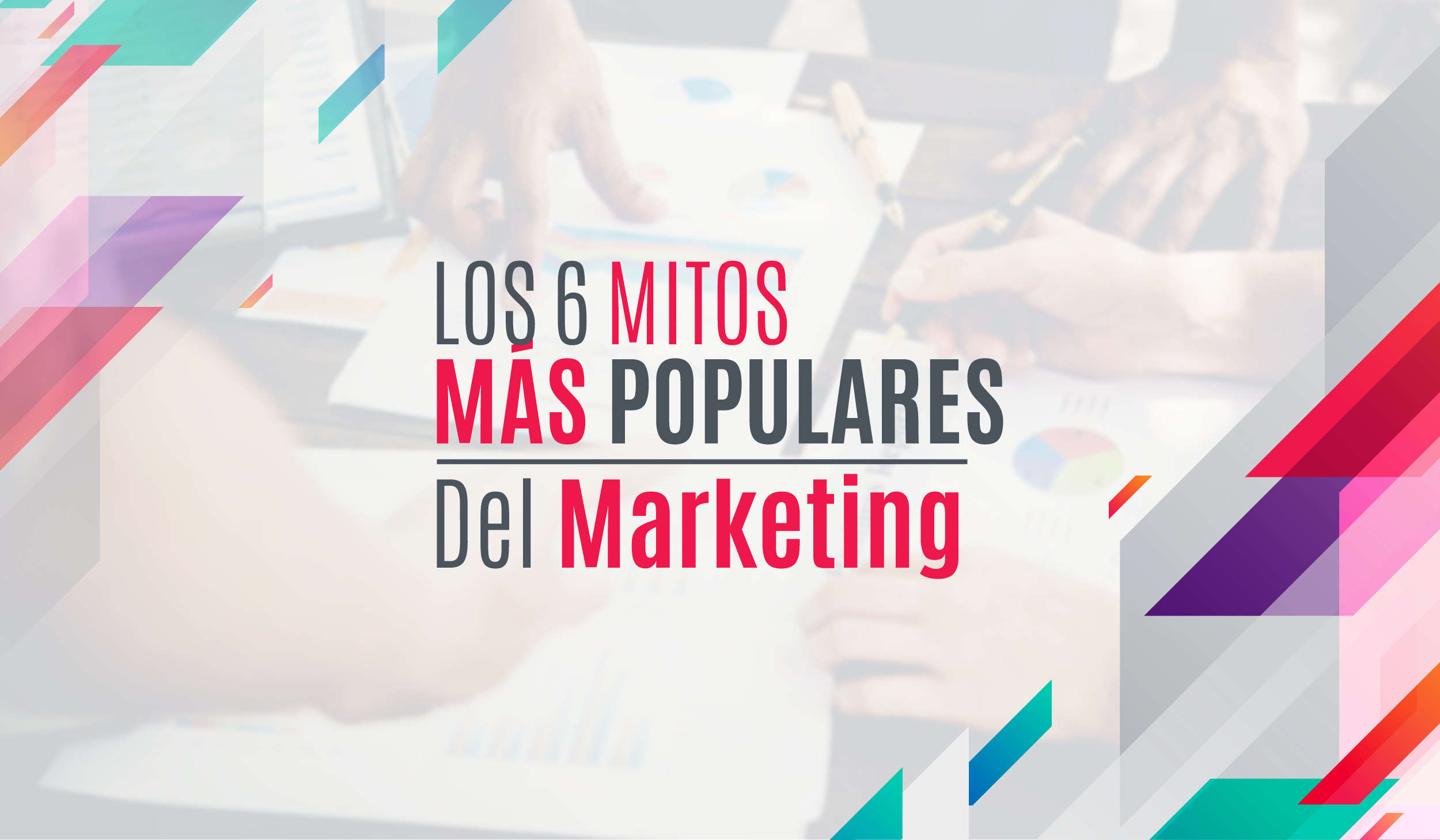 Los 6 mitos mas populares del marketing - post - marketing digital