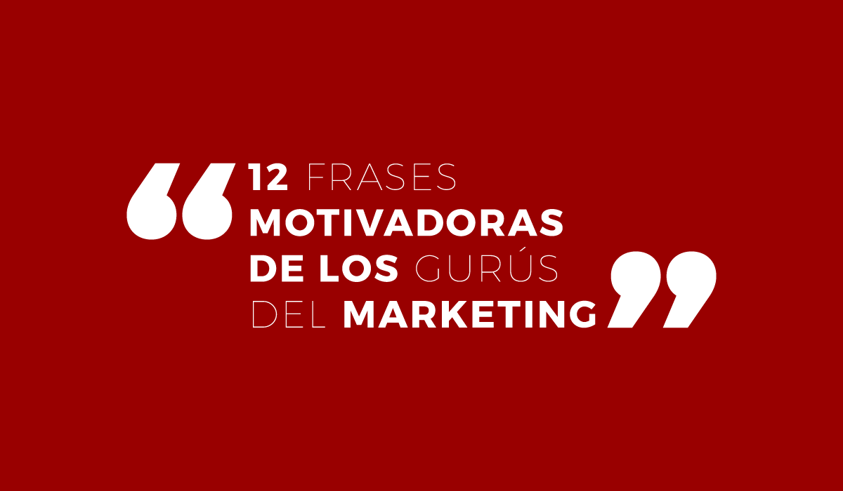 12 frases de marketing y publicidad _ gurus del marketing _ frases motivadoras _ innovadoras