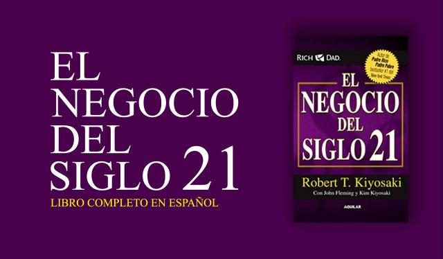 El Negocio del Siglo 21 PDF - Robert Kiyosaki - el negocio del siglo xxi roberto kiyosaki pdf - libro pdf - libro completo pdf