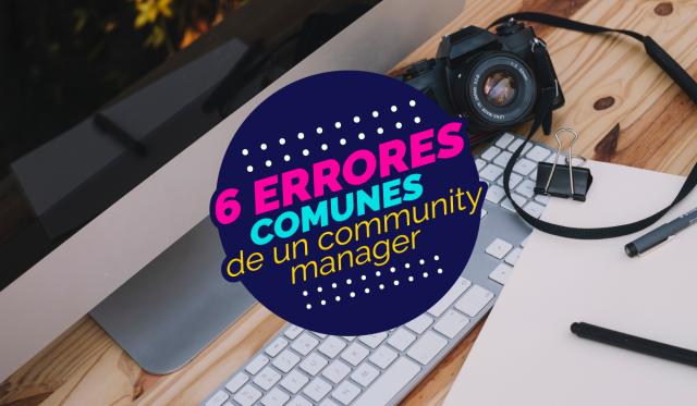 errores más comunes de un community manager - definicion de community manager - redes sociales