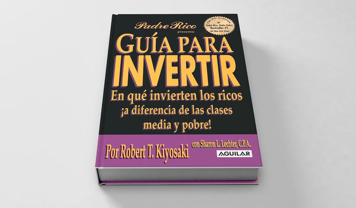 guia para invertir robert kiyosaki pdf - donde invertir dinero - en que invertir dinero - libro guia del dinero