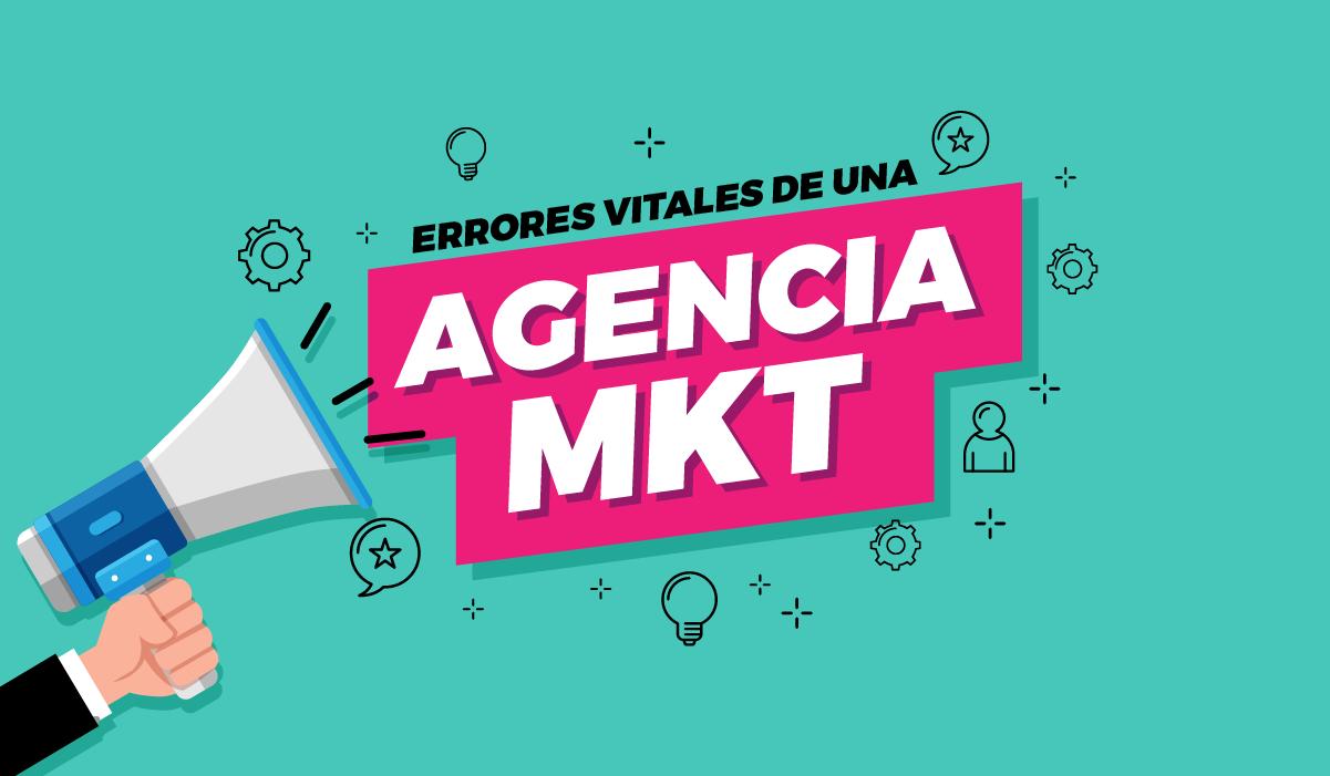 Errores letales de una agencia de mkt digital - agencia digital - markting digital - servicios creativos digital - medios digitales