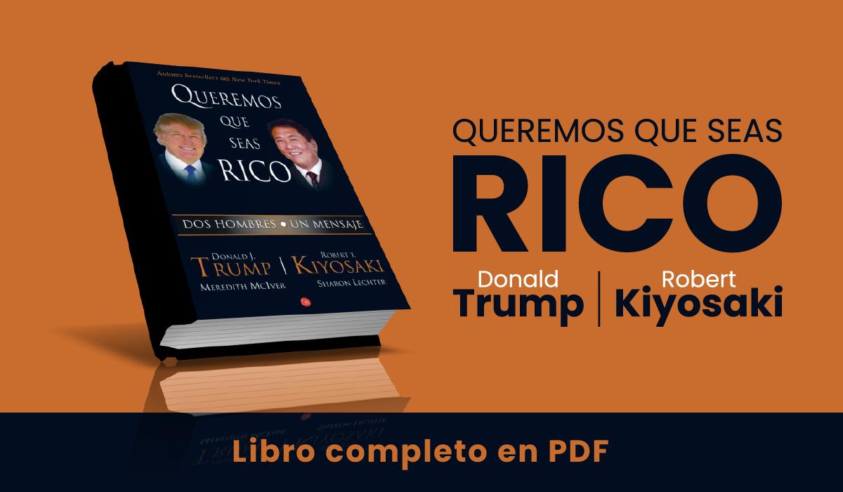 Queremos que seas rico pdf - robert kiyosaki - donald trump - educacion financiera - libros de robert kiyosaki