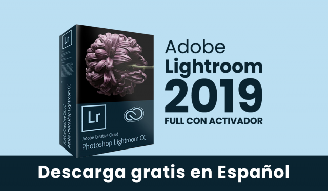 Descarga Adobe Lightroom CC - version 2019 - full - español + activador - parche - windows - 7 - 8 - 10 - mega