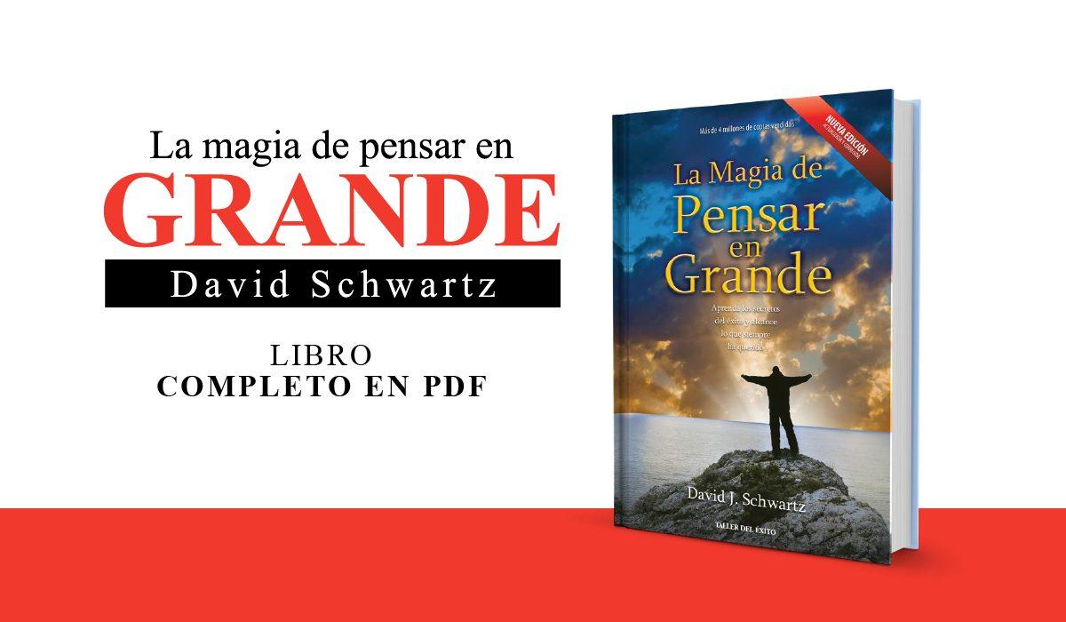 PDF La magia de pensar en grande - David Schwartz - libro completo - Emprendedores - Autoayuda - Superacion personal