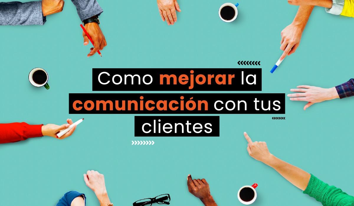 Como mejorar la comunicacion con tus clientes - 7 consejos claves para mejorar la relaciones de negocio - habilidades - tecnicas