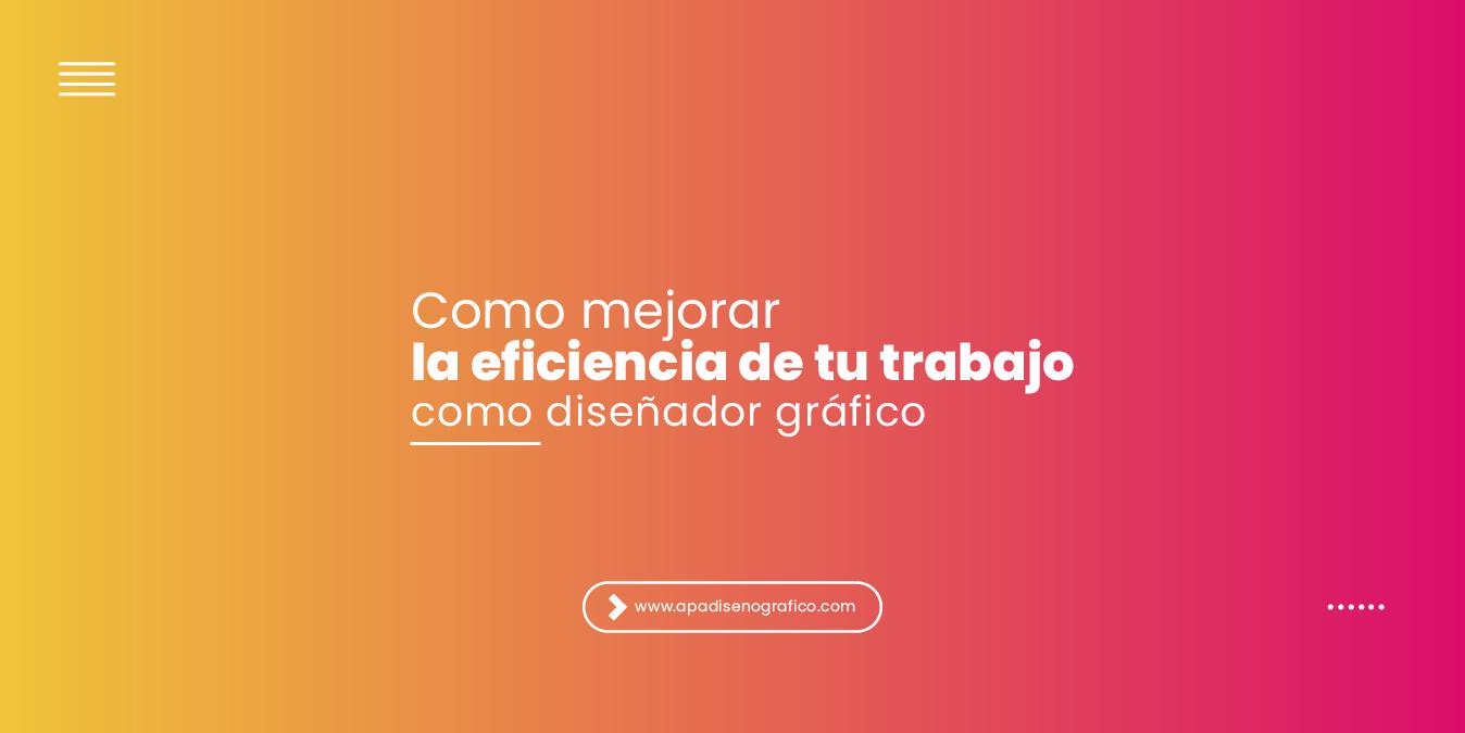 Como mejorar la eficiencia de tu trabajo como diseñador grafico - tecnicas de diseño para diseñadores productivos-01