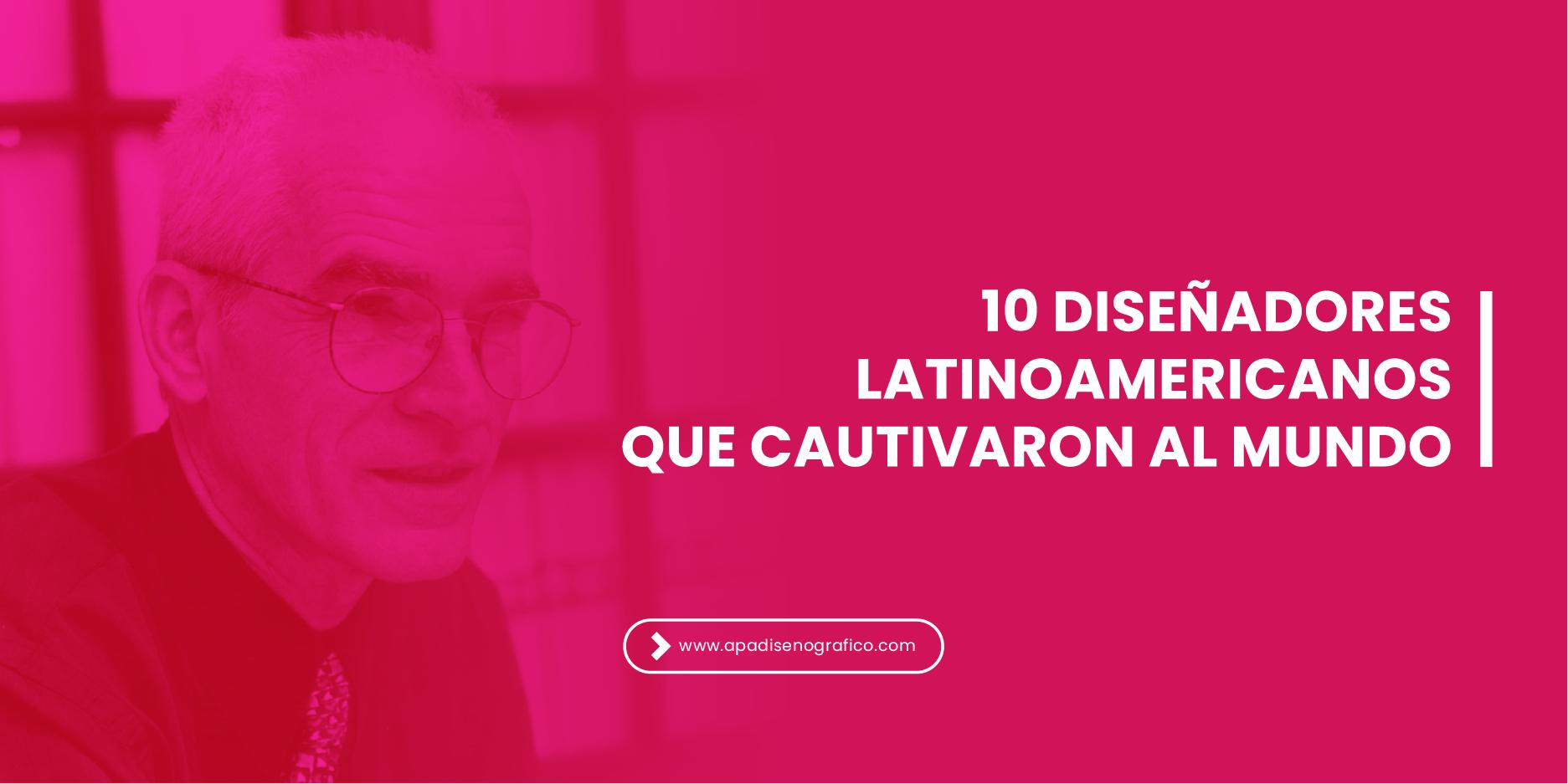10 famosos diseñadores latinoamericanos que cautivaron al mundo