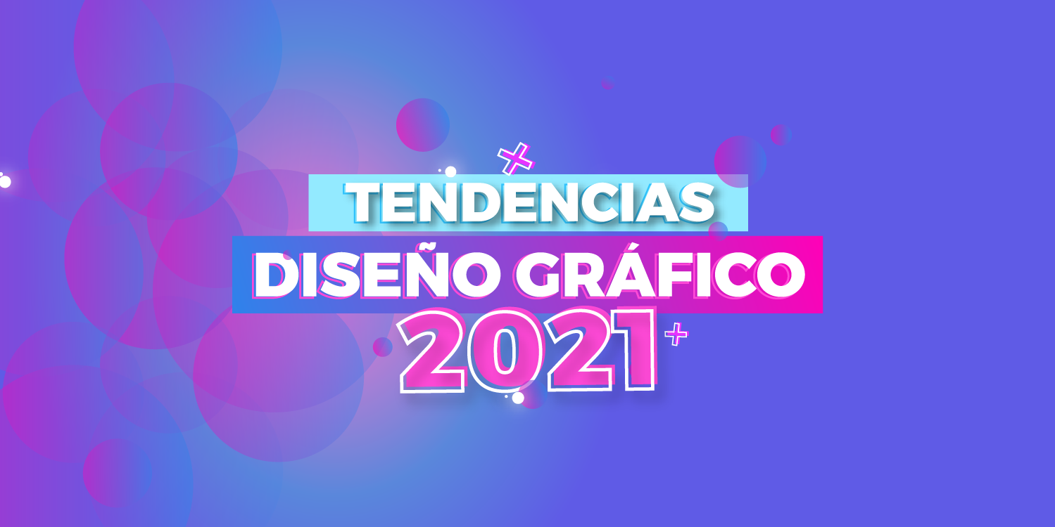 las principales tendencias en 2021 de diseño grafico - tipografia - color - graphic design trends